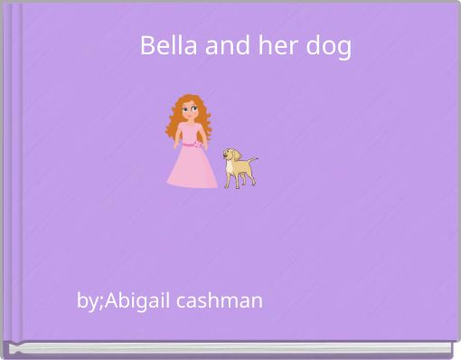 Bella and her dog