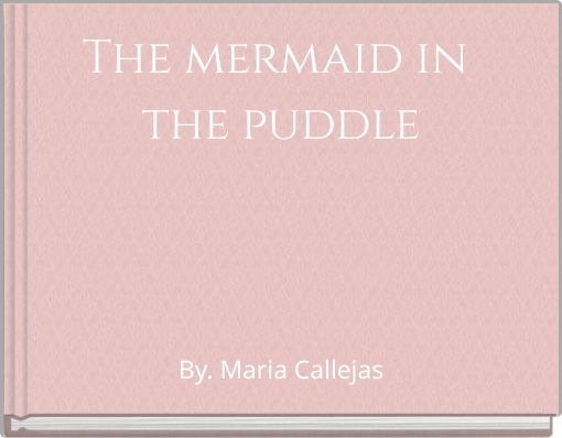 The mermaid in the puddle