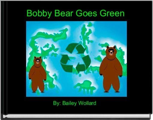 Bobby Bear Goes Green