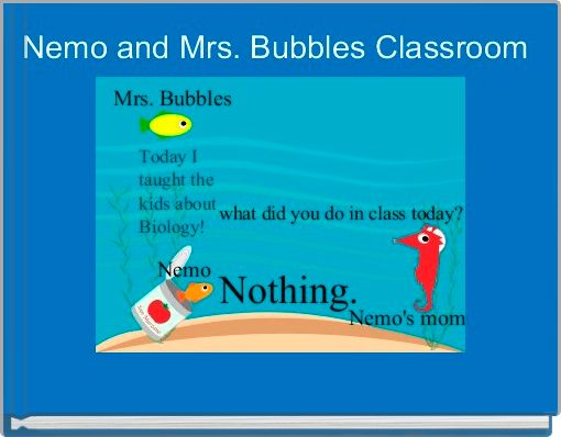 Nemo and Mrs. Bubbles Classroom