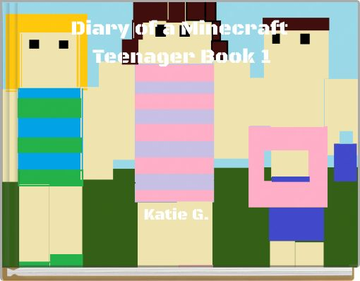 Diary of a Minecraft Teenager Book 1