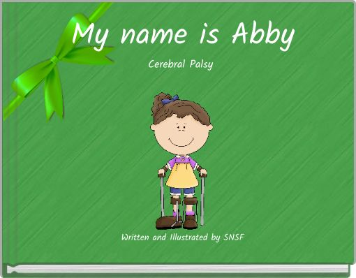 My name is AbbyCerebral Palsy