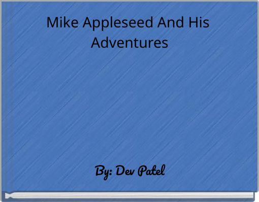 Mike Appleseed And His Adventures