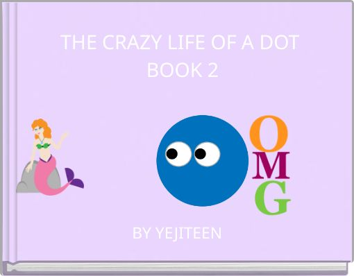 THE CRAZY LIFE OF A DOT BOOK 2