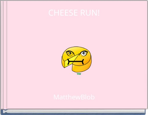 CHEESE RUN!