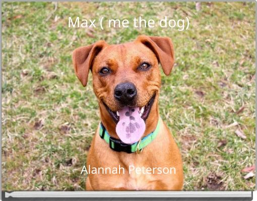 Max ( me the dog)