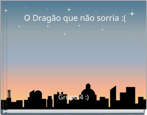 O Dragão que não sorria :(