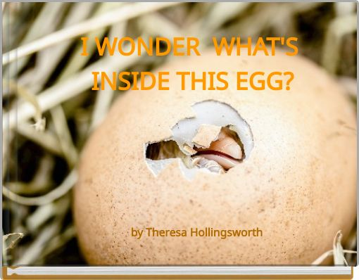 I WONDER  WHAT'S INSIDE THIS EGG?