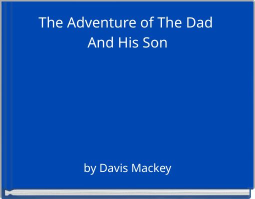 The Adventure of The Dad And His Son