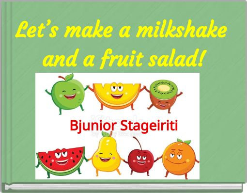 Let's make a milkshake and a fruit salad!
