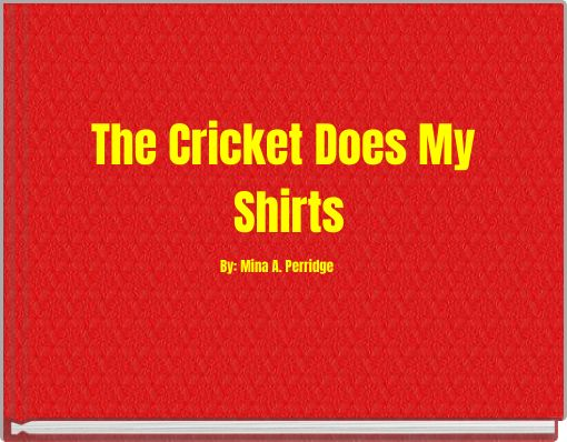 The Cricket Does My Shirts
