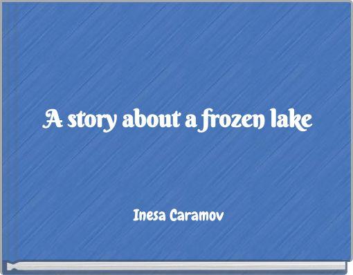 A story about a frozen lake