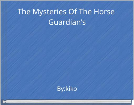The Mysteries Of The Horse Guardian's