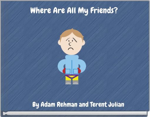 Where Are All My Friends?