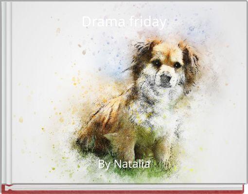 Drama friday