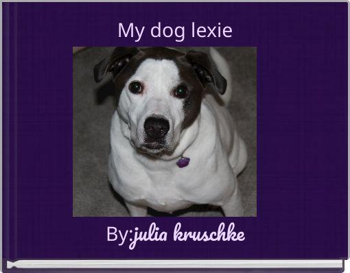 My dog lexie