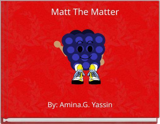 Matt The Matter