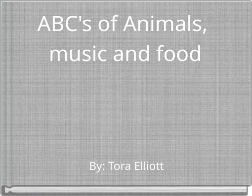 ABC's of Animals, music and food