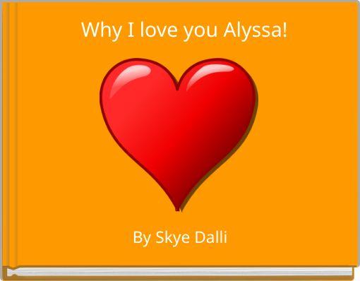 Why I love you Alyssa!