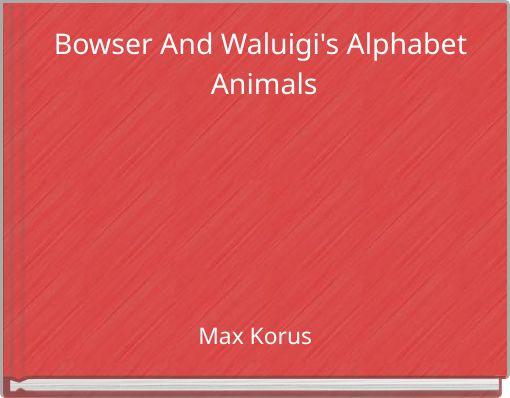 Bowser And Waluigi's Alphabet Animals