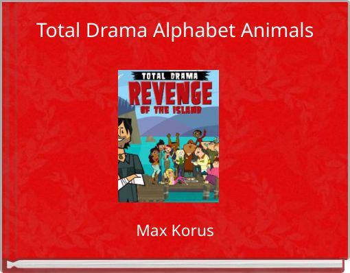 Total Drama Alphabet Animals