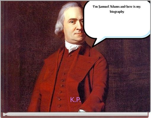 I'm Samuel Adams and here is my biography