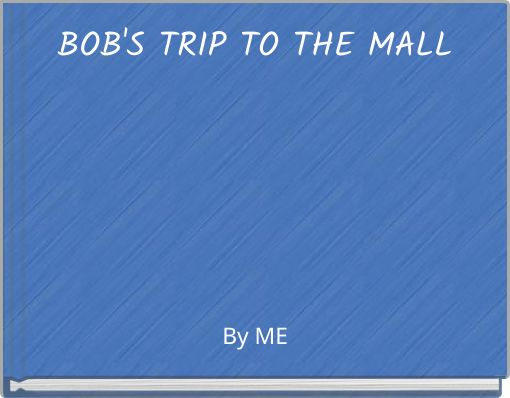 BOB'S TRIP TO THE MALL