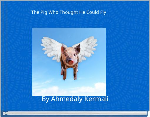 The Pig Who Thought He Could Fly