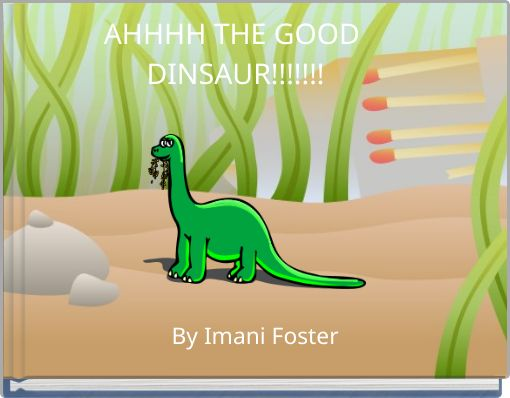 AHHHH THE GOOD DINSAUR!!!!!!!