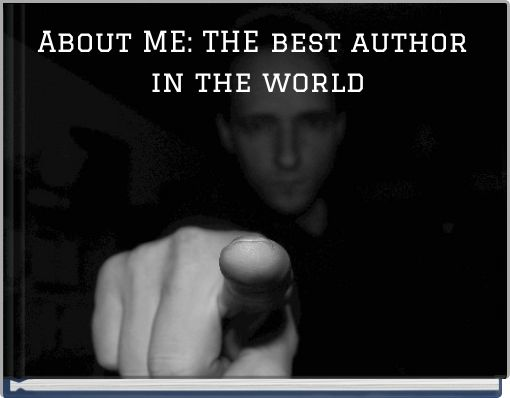 About ME: THE best author in the world