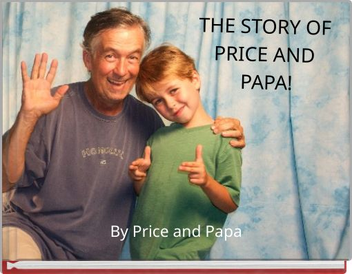 THE STORY OF PRICE AND PAPA!