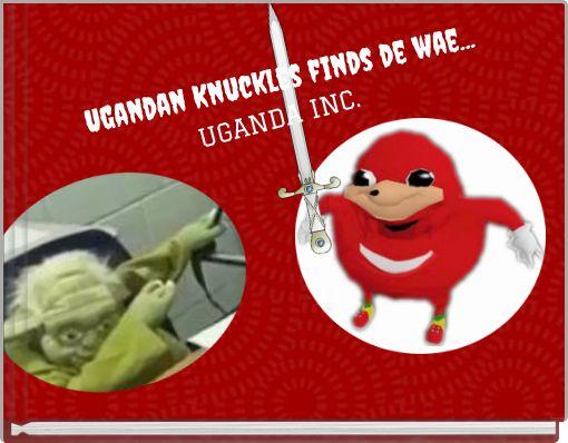 Ugandan Knuckles finds de wae...