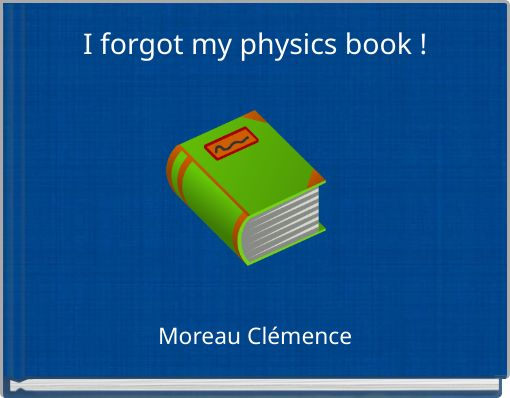 I  forgot my physics book !