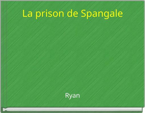 La prison de Spangale