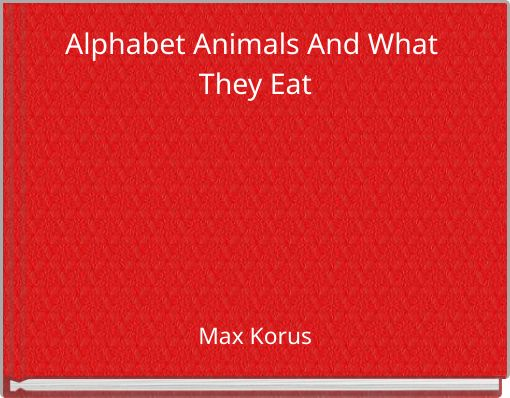Alphabet Animals And What They Eat