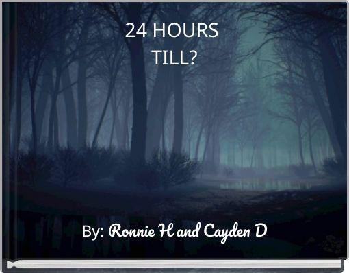 24 HOURS TILL?