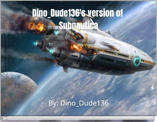 Dino_Dude136's version of Subnautica