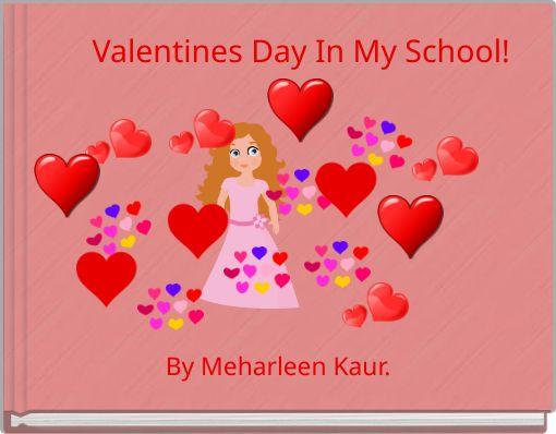 Valentines Day In My School!
