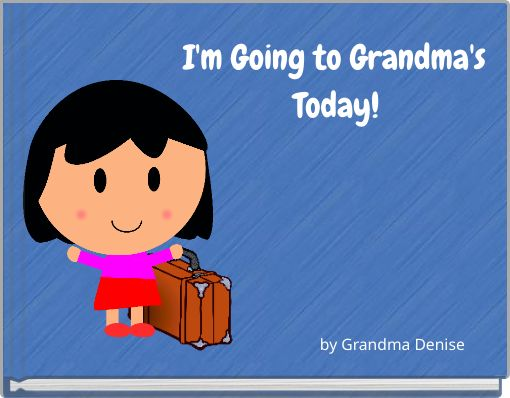 I'm Going to Grandma's Today!