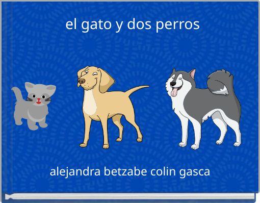el gato y dos perros