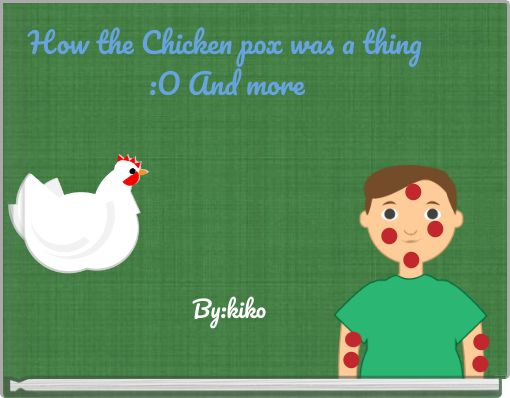 How the Chicken pox was a thing :O And more
