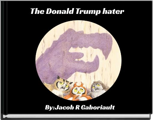 The Donald Trump hater