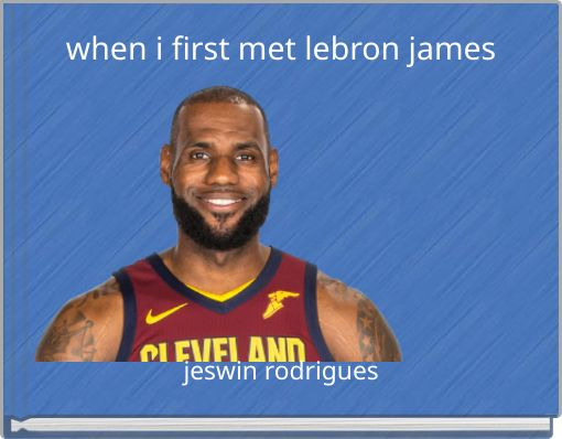 when i first met lebron james