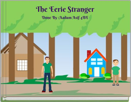 The Eerie StrangerDone By :Aadam Asif 4BE
