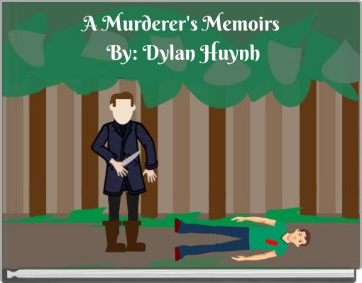A Murderer's Memoirs By: Dylan Huynh