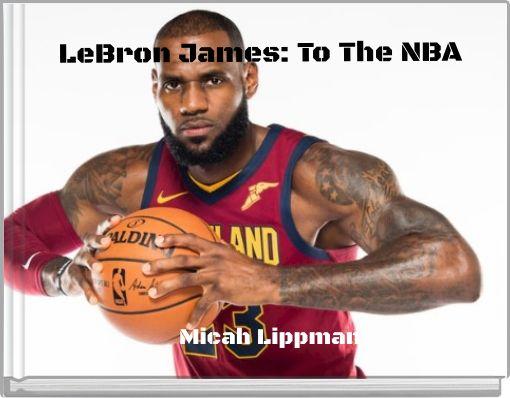 LeBron James: To The NBA