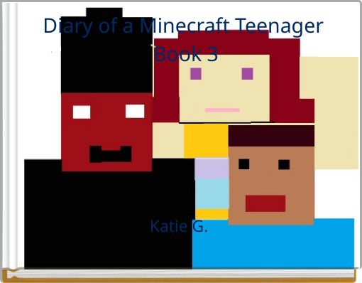 Diary of a Minecraft Teenager Book 3