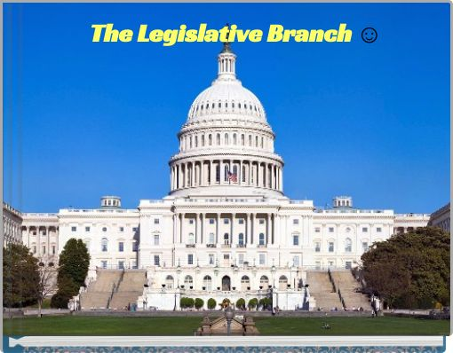 The Legislative Branch ☺