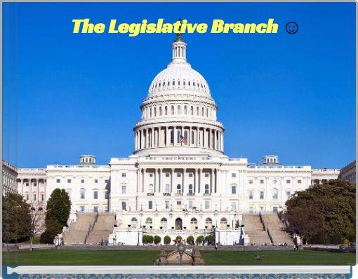 The Legislative Branch ☺