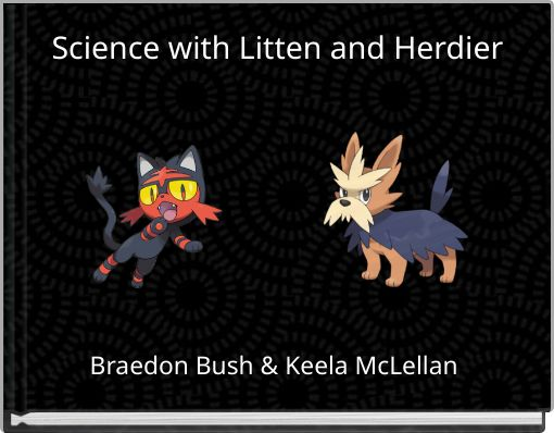 Science with Litten and Herdier